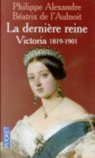 La Dernière reine by Béatrice de l' Aulnoit, Philippe Alexandre
