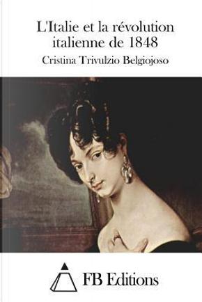 L'italie Et La Revolution Italienne De 1848 by Cristina Trivulzio Belgiojoso