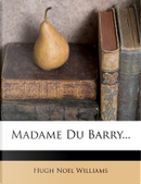 Madame Du Barry... by Hugh Noel Williams