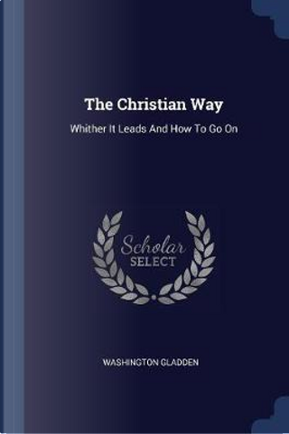 The Christian Way by Washington Gladden