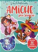 Enchantimals. Amiche per sempre. Con adesivi by Gruppo edicart srl