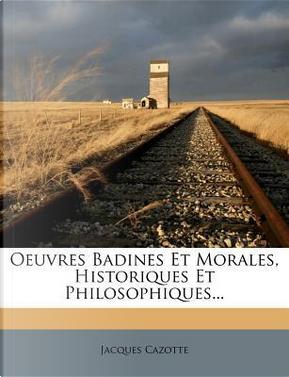 Oeuvres Badines Et Morales, Historiques Et Philosophiques. by Jacques Cazotte