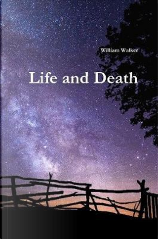 Life and Death by William Walker