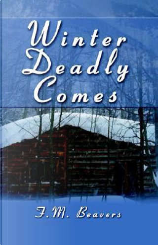 Winter Deadly Comes by F. M. Beavers
