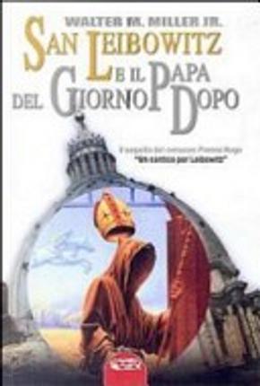 San Leibowitz e il papa del giorno dopo by Walter M. Miller Jr.