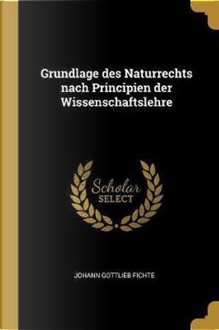 Grundlage Des Naturrechts Nach Principien Der Wissenschaftslehre by Johann Gottlieb Fichte
