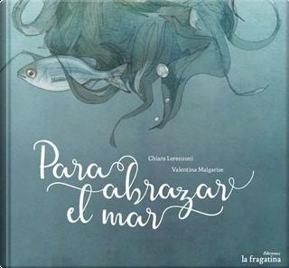 Para abrazar el mar/ To Embrace the Sea by Chiara Lorenzoni