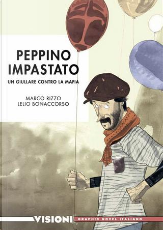 Peppino Impastato: un giullare contro la mafia by Lelio Bonaccorso, Marco Rizzo