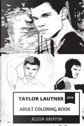 Taylor Lautner Adult Coloring Book by Alicia Griffin