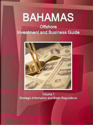 Bahamas Offshore Investment and Business Guide by USA International Business Publications
