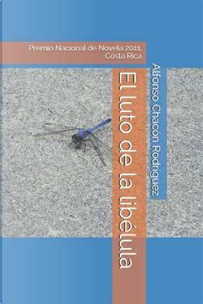 El luto de la libélula by Alfonso Chacón Rodríguez