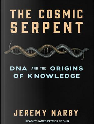 The Cosmic Serpent by Jeremy Narby