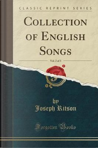 Collection of English Songs, Vol. 2 of 3 (Classic Reprint) by Joseph Ritson