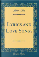 Lyrics and Love Songs (Classic Reprint) by Albert Pike