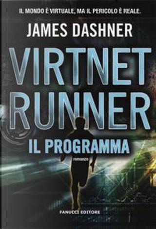Il programma. Virtnet Runner. The mortality doctrine by James Dashner