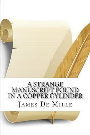 A Strange Manuscript Found in a Copper Cylinder by James De Mille