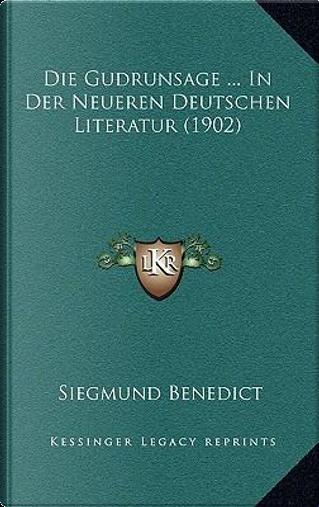 Die Gudrunsage in Der Neueren Deutschen Literatur (1902) by Siegmund Benedict