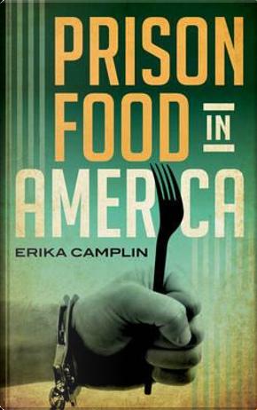 Prison Food in America by Erika Camplin