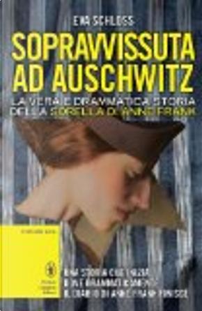 Sopravvissuta ad Auschwitz. La vera e drammatica storia della sorella di Anna Frank by Eva Schloss