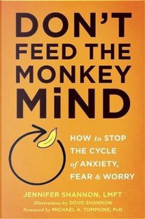 Don't Feed the Monkey Mind by Jennifer Shannon