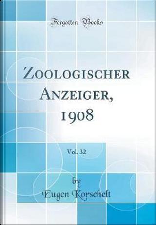Zoologischer Anzeiger, 1908, Vol. 32 (Classic Reprint) by Eugen Korschelt