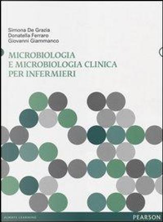 Microbiologia e microbiologia clinica per infermieri by Simona De Grazia