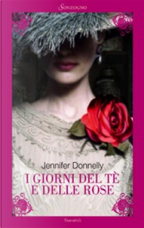 I giorni del tè e delle rose by Jennifer Donnelly