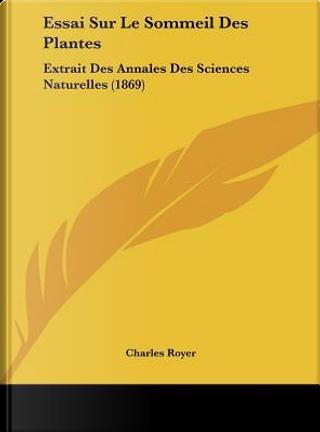 Essai Sur Le Sommeil Des Plantes by Charles Royer