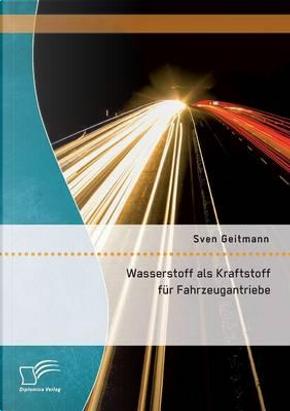 Wasserstoff als Kraftstoff für Fahrzeugantriebe by Sven Geitmann
