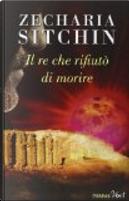 Il re che rifiutò di morire by Zecharia Sitchin