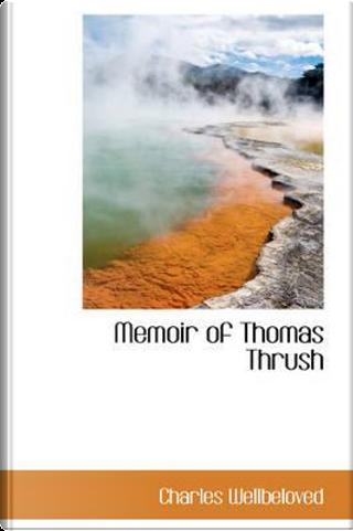 Memoir of Thomas Thrush by Charles Wellbeloved