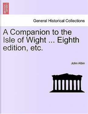 A Companion to the Isle of Wight ... Eighth edition, etc. by John Albin