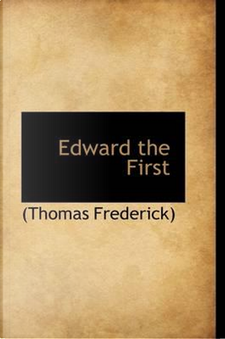 Edward the First by Thomas Frederick