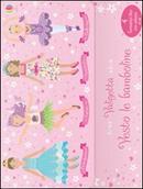 Amichette-Ballerine-Fatine-Principesse. Vesto le bamboline. Con adesivi. Ediz. illustrata by FIONA WATT