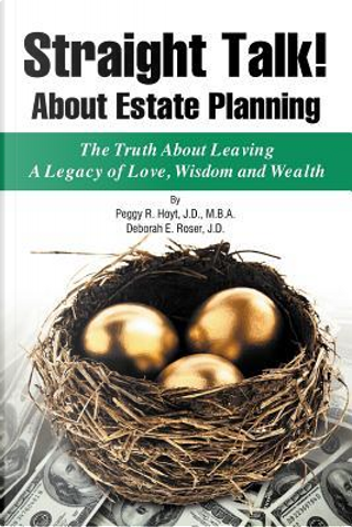 Straight Talk! about Estate Planning by Peggy R. Hoyt