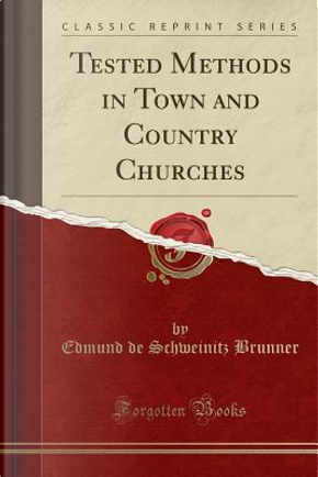 Tested Methods in Town and Country Churches (Classic Reprint) by Edmund de Schweinitz Brunner