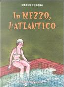 In mezzo, l'Atlantico by Marco Corona