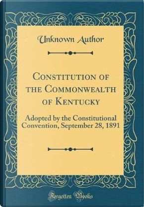 Constitution of the Commonwealth of Kentucky by Author Unknown