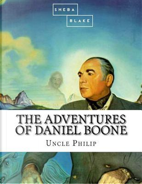The Adventures of Daniel Boone by Uncle Philip