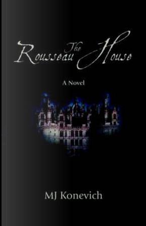 The Rousseau House by M. J. Konevich