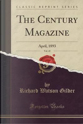 The Century Magazine, Vol. 45 by Richard Watson Gilder