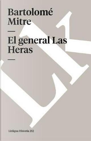 El general Las Heras (Memoria) (Spanish Edition) by Bartolomé Mitre