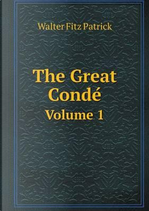The Great Conde Volume 1 by Walter Fitz Patrick