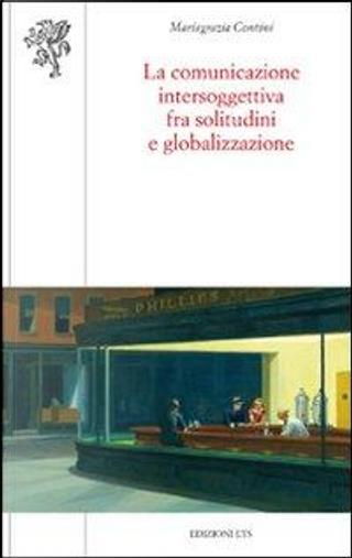 La comunicazione intersoggettiva fra solitudini e globalizzazione by M. Grazia Contini