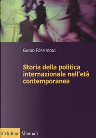 Storia della politica internazionale nell'età contemporanea by Guido Formigoni