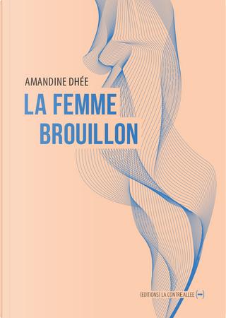 La femme brouillon by Amandine Dhée