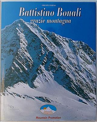 Battistino Bonali. Grazie montagna by Oreste Forno