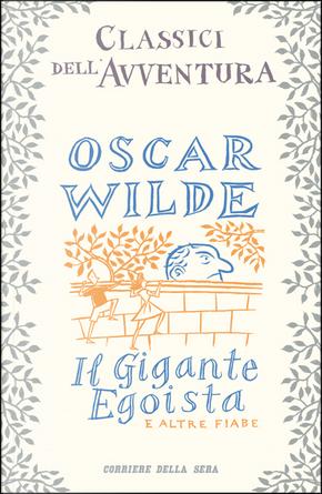 Il gigante egoista e altre fiabe by Oscar Wilde