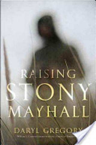 Raising Stony Mayhall by Daryl Gregory