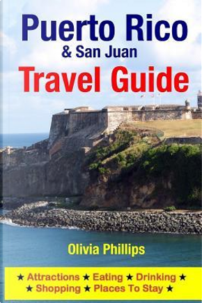 Puerto Rico & San Juan Travel Guide by Olivia Phillips